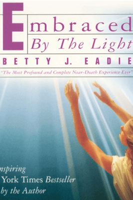 Embraced by the Light (Abridged) - Betty J. Eadie