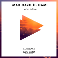 What Is Love (feat. Cami) [T.I.M Remix] Max Oazo