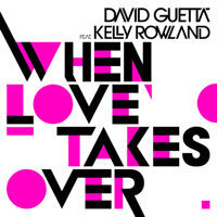 When Love Takes Over (feat. Kelly Rowland) David Guetta