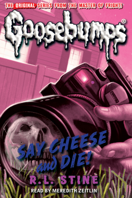 Classic Goosebumps: Say Cheese and Die! - R. L. Stine