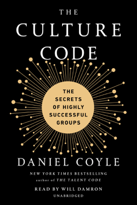 The Culture Code: The Secrets of Highly Successful Groups (Unabridged) - Daniel Coyle