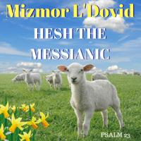 Mizmor L'Dovid Hesh The Messianic