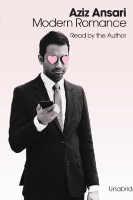 Modern Romance (Unabridged) - Aziz Ansari & Eric Klinenberg