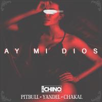 Ay Mi Dios (feat. Pitbull, Yandel & Chacal) IAmChino MP3