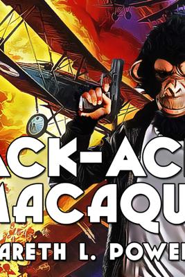 Ack-Ack Macaque: Ack-Ack Macaque, Book 1 (Unabridged) - Gareth Powell