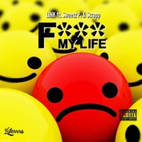 F*** My Life (feat. Strapp & Sweetz P.) - Single - Link mp3 download