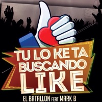 Tu Lo Ke Ta Buscando Like (feat. Mark B) - Single - El Batallon mp3 download