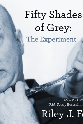 Fifty Shades of Grey: The Experiment (Unabridged) - Riley J. Ford