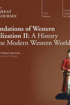 Foundations of Western Civilization II: A History of the Modern Western World - Robert Bucholz & The Great Courses