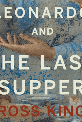 Leonardo and the Last Supper (Unabridged) - Ross King