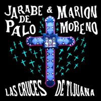 Las Cruces de Tijuana Jarabe de Palo & Marion Moreno