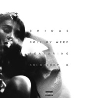 Roll My Weed (feat. ScHoolboy Q) - Single - BRIDGE mp3 download
