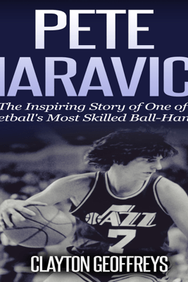 Pete Maravich: The Inspiring Story of One of Basketball's Most Skilled Ball-Handlers: Basketball Biography Books (Unabridged) - Clayton Geoffreys