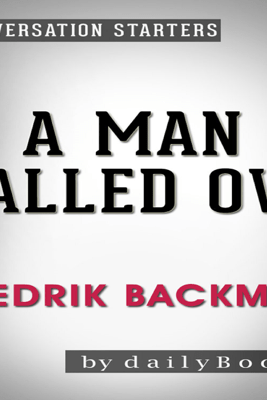 A Man Called Ove: A Novel by Fredrik Backman  Conversation Starters (Unabridged) - dailyBooks