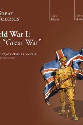 World War I: The Great War - Vejas Gabriel Liulevicius & The Great Courses