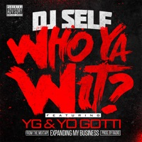 Who Ya Wit? (feat. YG & Yo Gotti) - Single - DJ Self mp3 download