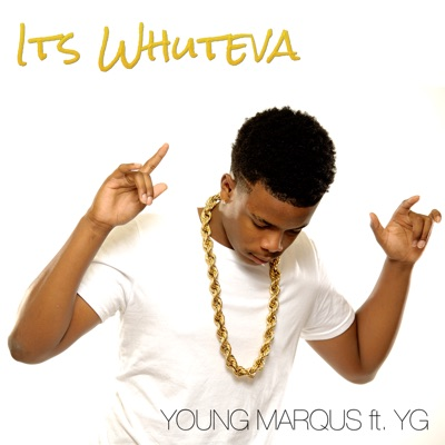 -It's Whuteva (feat. YG) - Single - Young Marqus mp3 download
