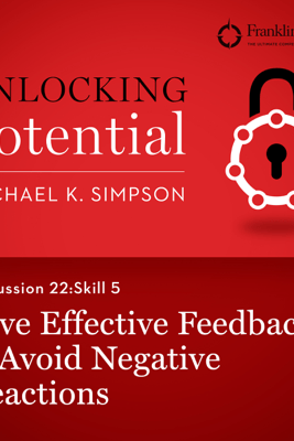 Discussion 22: Skill 5 - Give Effective Feedback & Avoid Negative Reactions (Unabridged) - Michael K. Simpson, FranklinCovey