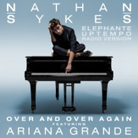 Over and Over Again (feat. Ariana Grande) [Elephante Uptempo Radio Version] - Single - Nathan Sykes mp3 download