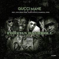 Foreign Bankroll (feat. Dre P., Young Scooter, Bankroll Fresh & Rich Homie Quan) - Single - Gucci Mane mp3 download