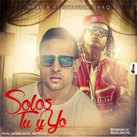 Solos Tú y Yo (feat. Shelow Shaq) - Single - Mark B mp3 download