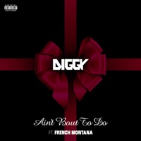 Ain't Bout To Do (feat. French Montana) - Single - Diggy mp3 download