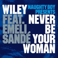 Never Be Your Woman (Naughty Boy Presents) [feat. Emeli Sandé] – EP - Wiley & Naughty Boy mp3 download