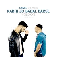 Kabhi Jo Badal Barse/Hold On (feat. Muki & TJ Rehmi) Kamil