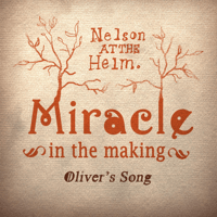 Miracle in the Making (Oliver's Song) Nelson at the Helm