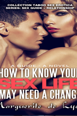 How to Know Your Sex Life May Need a Change: A Guide - A Novel: Collection Taboo Sex Erotica; Sex Guide - Relationship Series, Book 19 (Unabridged) - Marguerite de Lyon