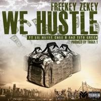 We Hustle (feat. Lil Wayne & Chad B) - Single - Freekey Zekey mp3 download