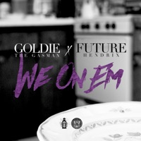 We on 'Em (feat. Future) - Single - Goldie The Gasman mp3 download