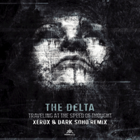 Travelling at the Speed of Thought (Xerox & Dark Soho Remix) The Delta MP3