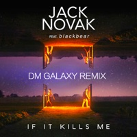 If It Kills Me (feat. blackbear) [DM Galaxy Remix] - Single - Jack Novak mp3 download