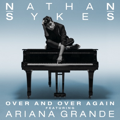-Over and Over Again (feat. Ariana Grande) - Single - Nathan Sykes mp3 download