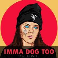 Imma Dog Too - Single - Toni Romiti mp3 download