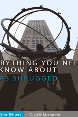 Everything You Need to Know About Atlas Shrugged (Unabridged) - Charles River Editors