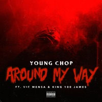Around My Way (feat. Vic Mensa & King 100 James) - Single - Young Chop mp3 download