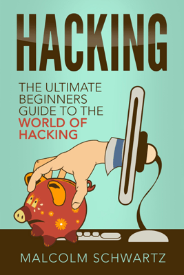 Hacking: The Ultimate Beginners Guide to the World of Hacking (Unabridged) - Malcolm Schwartz