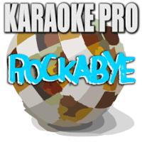 Rockabye (Originally Performed by Clean Bandit & XYLØ) [Instrumental Version] Karaoke Pro
