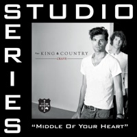 Middle of Your Heart (Studio Series Performance Track) - - EP - for KING & COUNTRY mp3 download