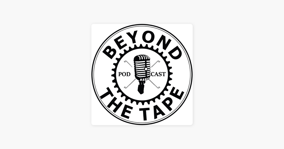 Beyond The Tape Podcast on Apple Podcasts