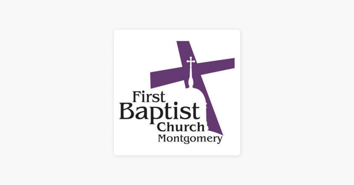 ‎First Baptist Church (Montgomery, AL) on Apple Podcasts