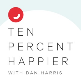 Ten Percent Happier with Dan Harris: How to Calm Down