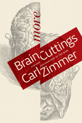 More Brain Cuttings - Carl Zimmer
