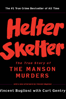 Helter Skelter: The True Story of the Manson Murders - Vincent Bugliosi & Curt Gentry