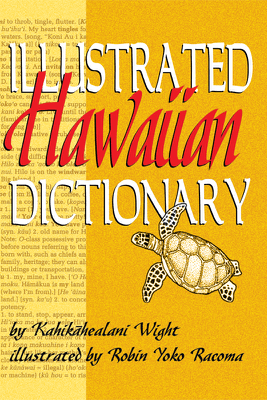 Illustrated Hawaiian Dictionary - Kahikahealani Wight & Robin Yoko Racoma