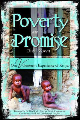 Poverty and Promise: One Volunteer's Experience of Kenya - Cindi Brown