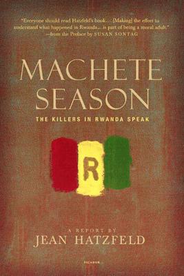 Machete Season - Jean Hatzfeld & Linda Coverdale