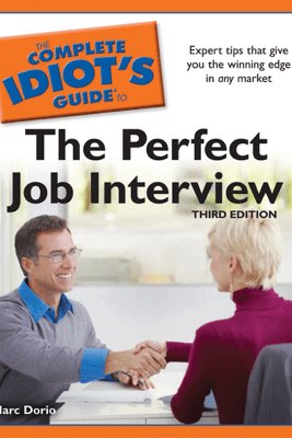 The Complete Idiot's Guide to the Perfect Job Interview, 3rd Edition - Marc Dorio
